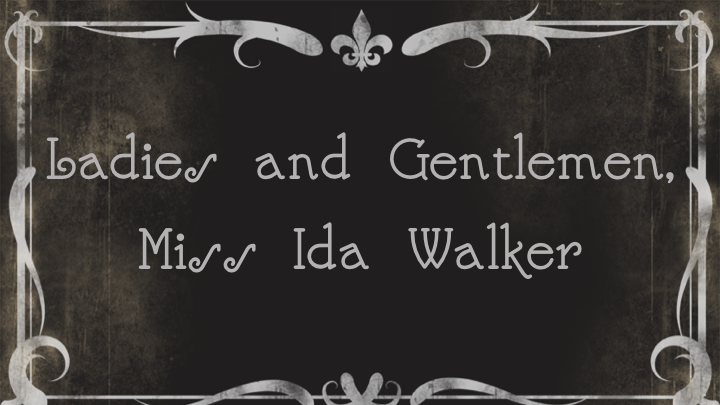 Title Card: Ladies and Gentlemen, Miss Ida Walker