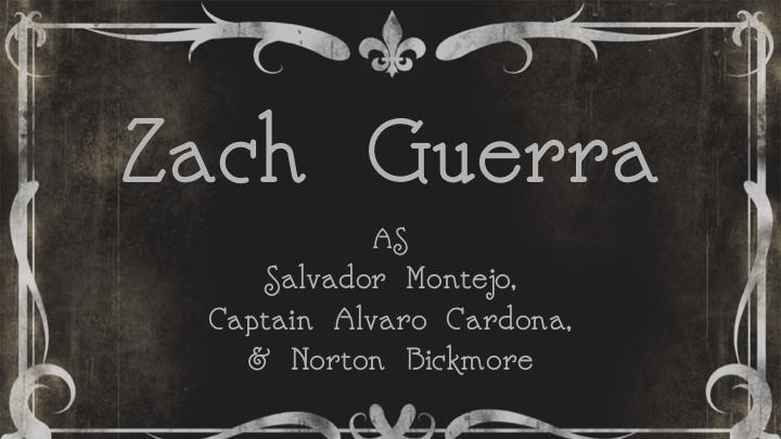Zach GuerraasSalvador Montejo, Captain Alvaro Cardona, & Norton Bickmore