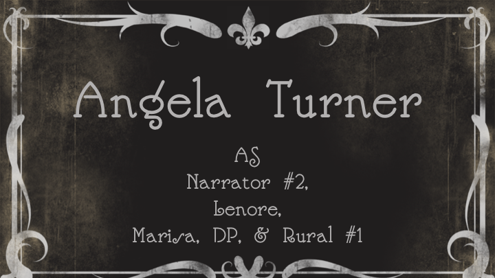 Angela Turner as Narrator #2, Lenore, Marisa, DP, & Rural #1